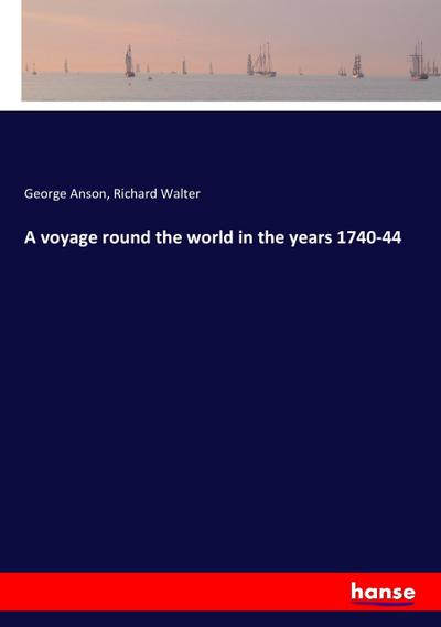 A voyage round the world in the: George Anson