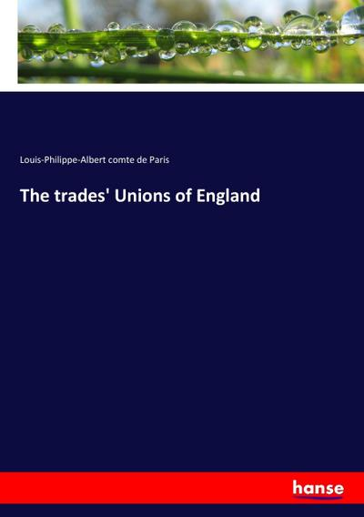 The trades' Unions of England: Louis-Philippe-Albert comte de
