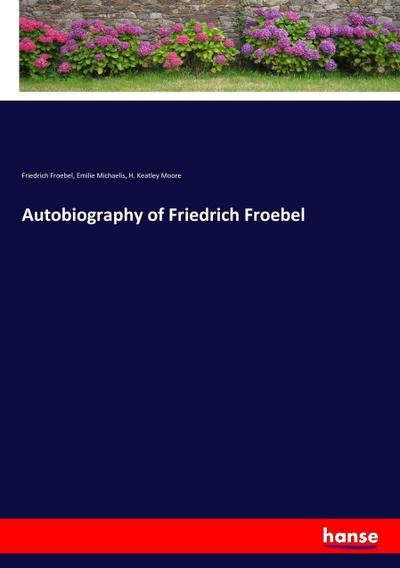 Autobiography of Friedrich Froebel: Friedrich Froebel
