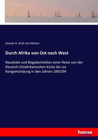 Durch Afrika von Ost nach West : Gustav A. Graf