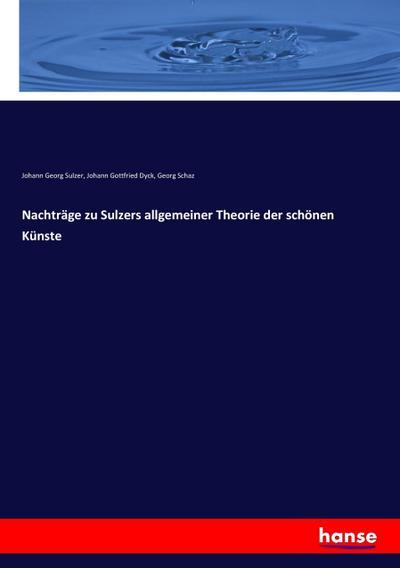 Nachträge zu Sulzers allgemeiner Theorie der schönen: Johann Georg Sulzer