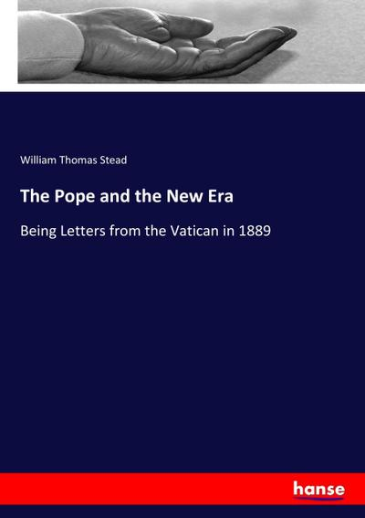The Pope and the New Era : William Thomas Stead