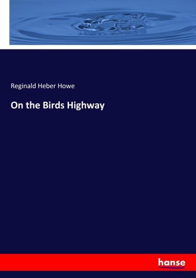 On the Birds Highway: Reginald Heber Howe
