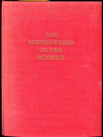 Das Schiesswesen in der Schweiz. 2 Bde.: Schmid, Gottfried Hrsg.)