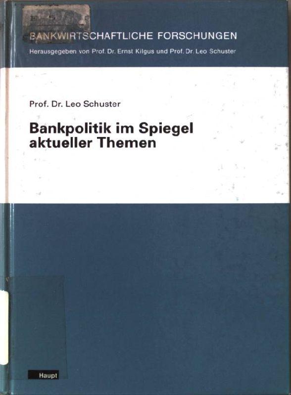 Bankpolitik im Spiegel aktueller Themen. Bankwirtschaftliche Forschungen: Schuster, Leo:
