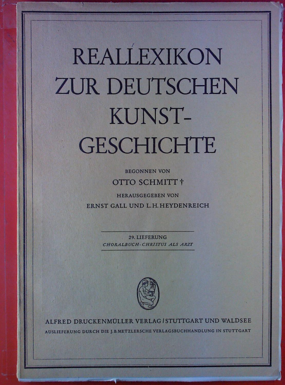 Reallexikon zur deutschen Kunstgeschichte. 29. Lieferung: Choralbuch: Hrsg: Ernst Gall,
