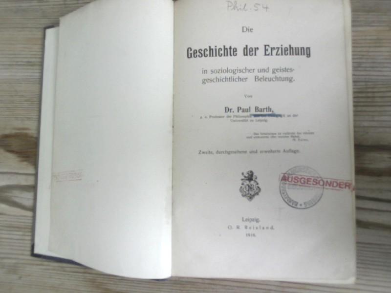 Die Geschichte der Erziehung in soziologischer und: Barth, Paul,