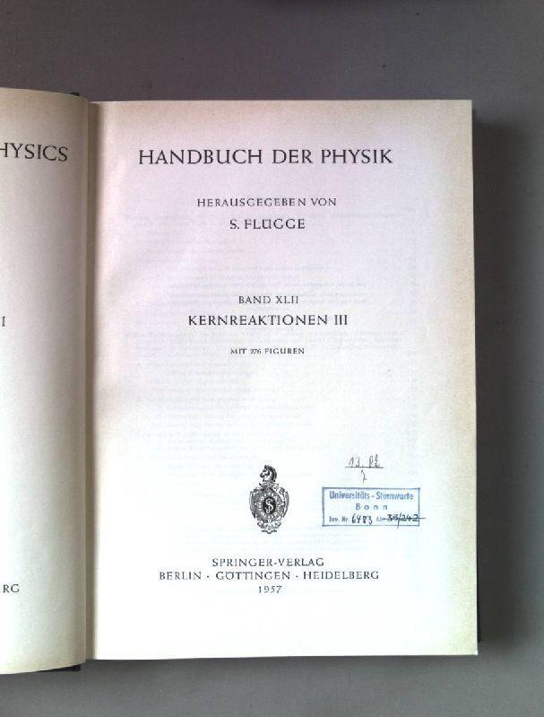 Kernreaktionen III. Handbuch der Physik. Band XLII.: Flügge, S. (Hrsg.):