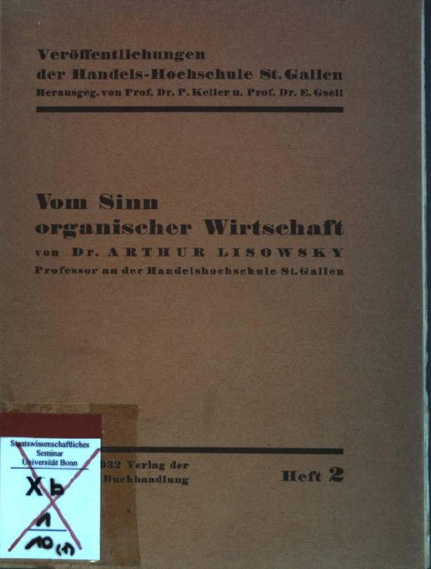 Vom Sinn organischer Wirtschaft Veröffentlichungen der Handels-Hochschule: Lisowsky, Arthur: