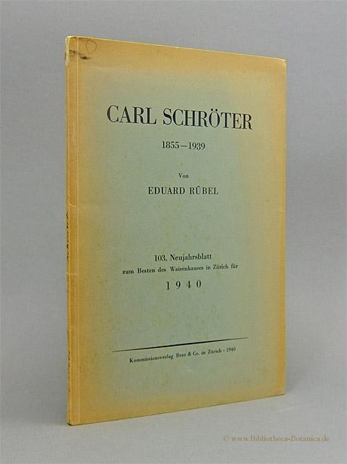 Carl Schröter. 1855-1939.: Rübel, Eduard: