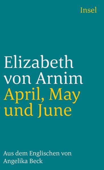 April, May und June - Arnim, Elizabeth von, Angelika Beck und Brigitte Roßbeck