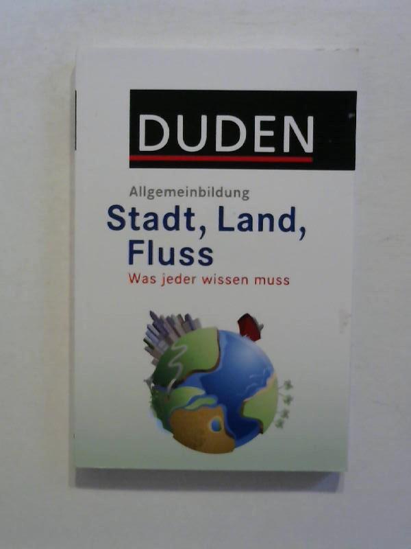 DUDEN Allgemeinbildung: Stadt, Land, Fluss: Was jeder wissen muss. - Hess, Jürgen C.