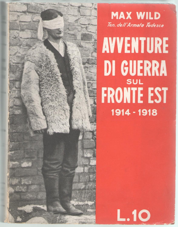 Avventure di guerra sul fronte Est 1914-1918.: Wild, Max