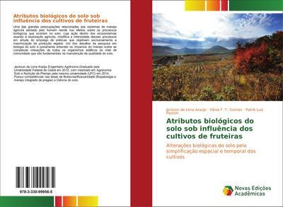 Atributos biológicos do solo sob influência dos cultivos de fruteiras : Alterações biológicas do solo pela simplificação espacial e temporal dos cultivos - Jackson de Lima Araújo