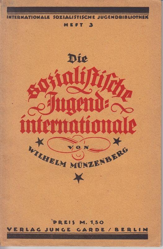 Die Sozialistische Jugend-Internationale.: MÜNZENBERG, W(ilhelm)