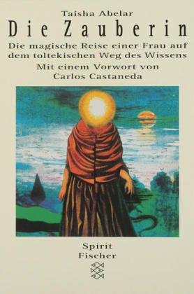 Die Zauberin: Die magische Reise einer Frau: Abelar, Taisha: