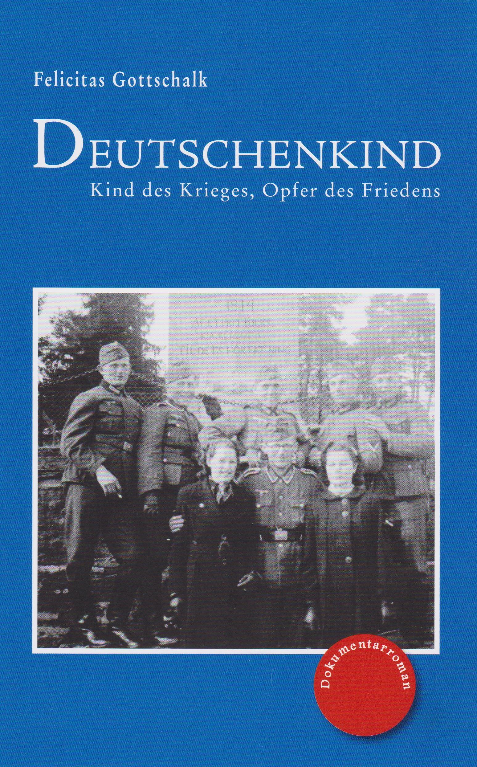 Deutschenkind : Kind des Krieges, Opfer des: Felicitas Gottschalk