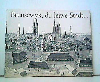Brunsewyk, du leiwe Stadt .: Stadt Braunschweig (Hrsg.):