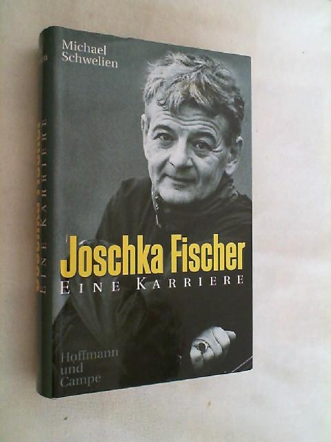 Joschka Fischer : eine Karriere.: Schwelien, Michael: