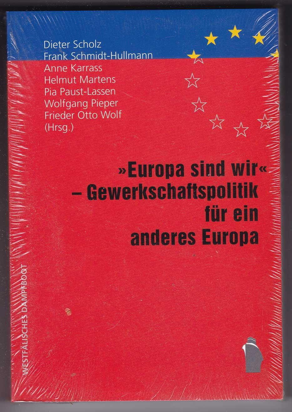 """Europa sind wir"""" - Gewerkschaftspolitik für ein: Scholz, Dieter; Schmidt-Hullmann,"""