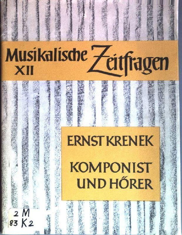 Komponist und Hörer: Ein Vortrag Musikalische Zeitfragen,: Krenek, Ernst: