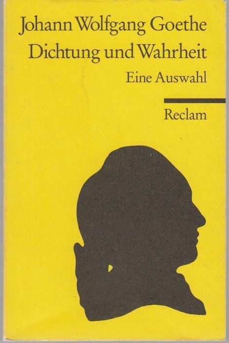 Dichtung und Wahrheit. Eine Auswahl. Hrsg. v.: Johann Wolfgang von