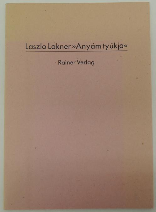 Anyám tyúkja«. Computerversionen des Gedichts (Mutters Henne): Lakner, Laszlo.