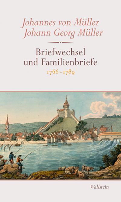 Briefwechsel und Familienbriefe. Kommentar: 1766-1789 : 1766-1789: Johannes von Müller,
