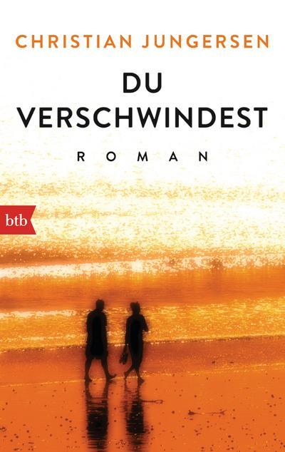 Du verschwindest: Roman : Roman: Christian Jungersen