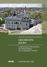 Geschichte bauen. Architektonische Rekonstruktion und Nationenbildung vom: Bartetzky, Arnold (Hg.):