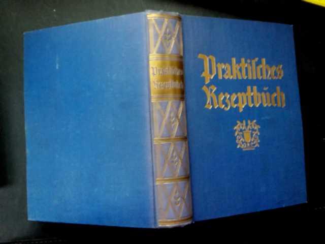 Praktisches Rezeptbuch: Hrsg. Zeller, A.