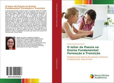 O leitor de Poesia no Ensino Fundamental: Formação e Transição : Proposta para leitura de poesias no Ensino Fundamental- Anos Finais - Ginete Cavalcante Nunes