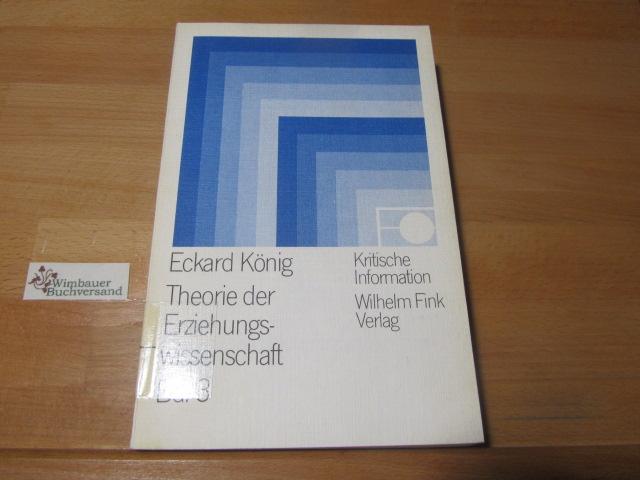 Theorie der Erziehungswissenschaft; Teil: Bd. 3., Erziehungswissenschaft als praktische Disziplin. Kritische Information ; 37 - König, Eckard