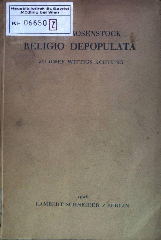 Religio Depopulata: Zu Josef Wittigs Ächtung: Rosenstock, Eugen: