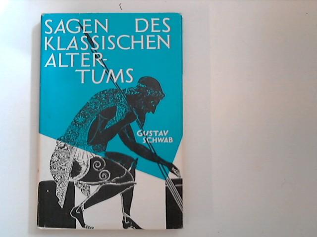 Sagen des klassischen Altertums Neu zusammengestellt und: Schwab, Gustav: