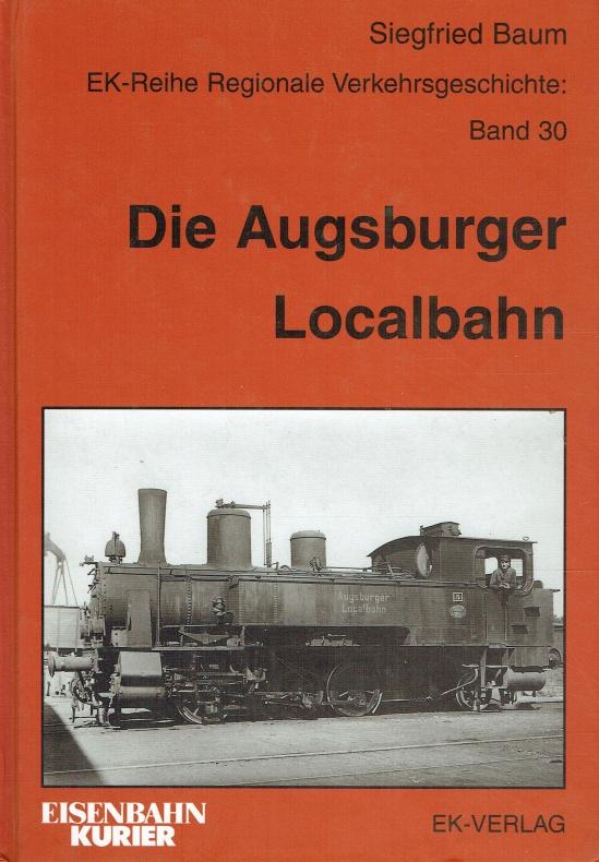 Die Augsburger Localbahn. Band 30.: Baum, Siegfried: