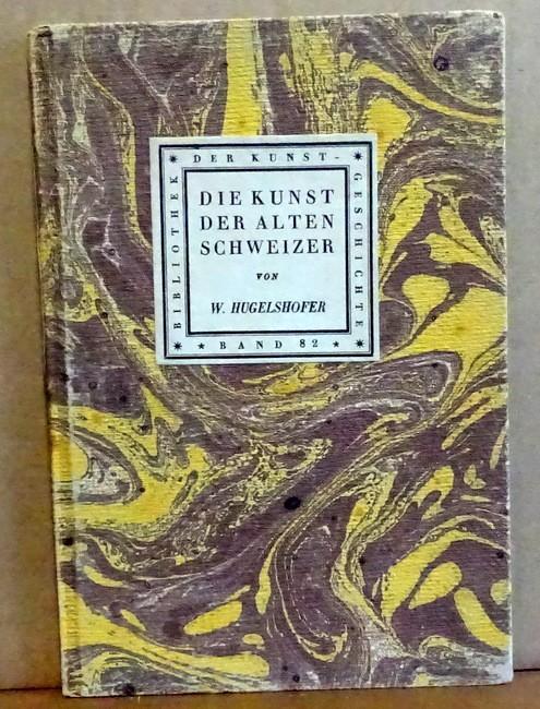 Die Kunst der alten Schweizer: Hugelshofer, Walter