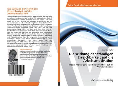 Die Wirkung der ständigen Erreichbarkeit auf die Arbeitsmotivation : Mobile Arbeitsgeräte und deren Einfluss auf die Work-Life-Balance - Alexandra Wipfler