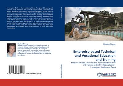 Enterprise-based Technical and Vocational Education and Training : Enterprise-based Technical and Vocational Education and Training in the Developing World - Innovation, Studies and Cases - Stephen Murray