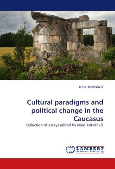 Cultural paradigms and political change in the Caucasus : Collection of essays edited by Nino Tsitsishvili - Nino Tsitsishvili