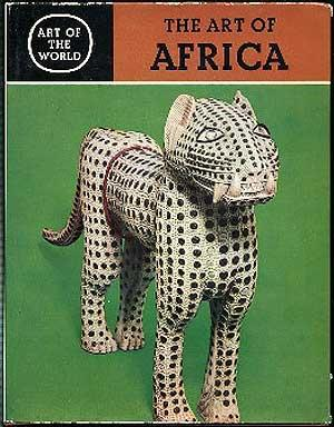 Africa: The Art of the Negro Peoples: LEUZINGER, Elsy