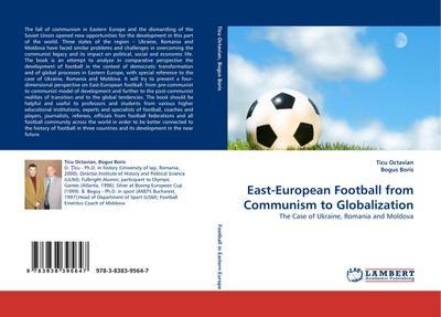 East-European Football from Communism to Globalization : The Case of Ukraine, Romania and Moldova - Ticu Octavian