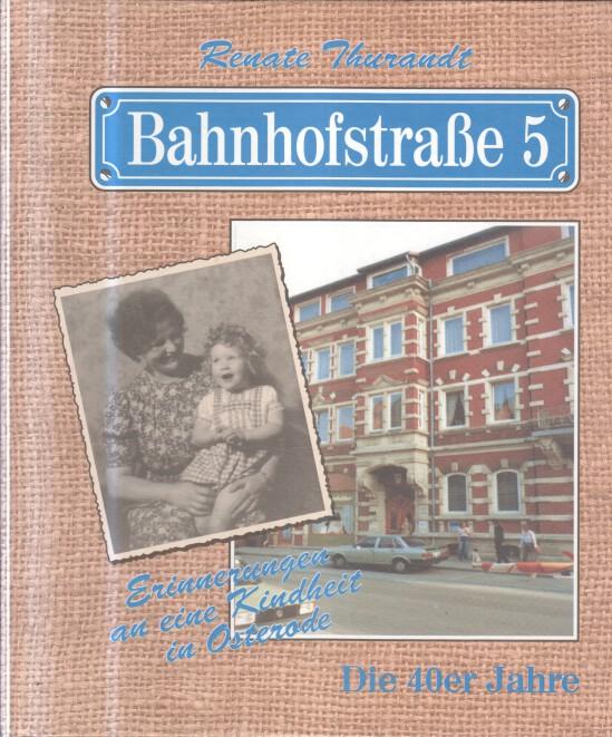 Bahnhofstraße 5. Erinnerungen an eine Kindheit in: Thurandt, Renate: