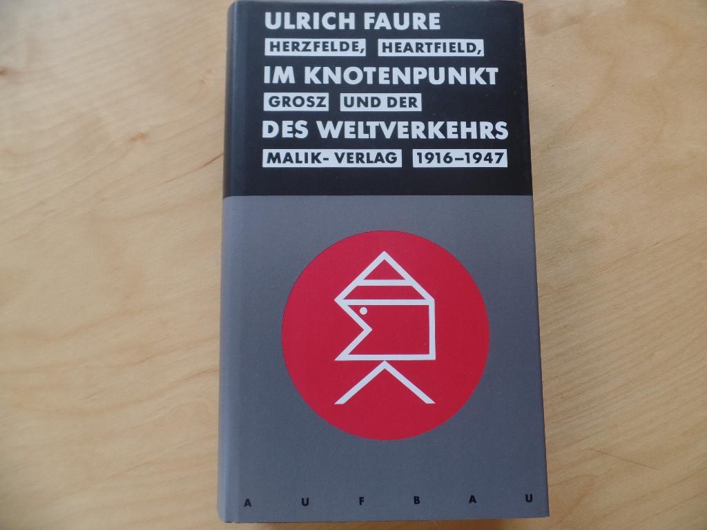 Im Knotenpunkt des Weltverkehrs : Herzfelde, Heartfield,: Faure, Ulrich: