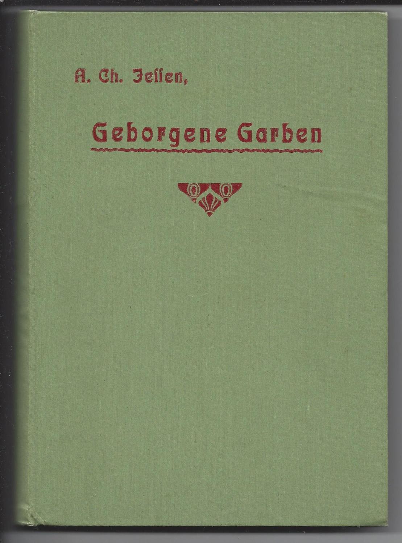 Geborgene Garben. Gedanken und Erinnerungen eines deutschen: Jessen, A. Chr.