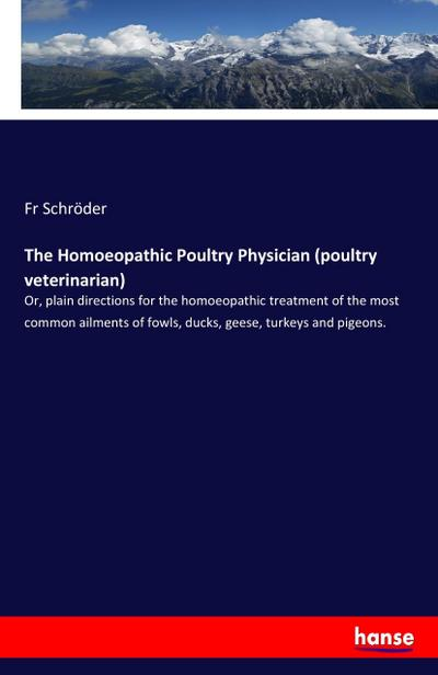 The Homoeopathic Poultry Physician (poultry veterinarian) : Fr Schröder