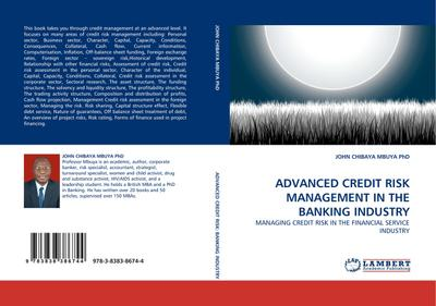 ADVANCED CREDIT RISK MANAGEMENT IN THE BANKING INDUSTRY : MANAGING CREDIT RISK IN THE FINANCIAL SERVICE INDUSTRY - John Chibaya Mbuya