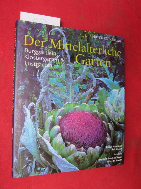 Der mittelalterliche Garten : Burggärtlein, Klostergärten und: Maurières, Arnaud, Joelle