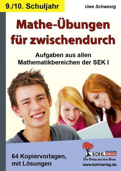 Mathe-Übungen für zwischendurch, 9./10. Schuljahr : Aufgaben kreuz und quer durch die Mathematikbereich der SEK I. 64 Kopiervorlagen mit Lösungen - Uwe Schwesig