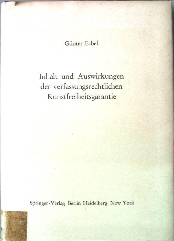 Inhalt und Auswirkungen der verfassungsrechtlichen Kunstfreiheitsgarantie.: Erbel, Günter: